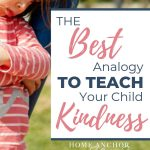 Pinterest Pin The Best Analogy to Teach Your Child Kindness